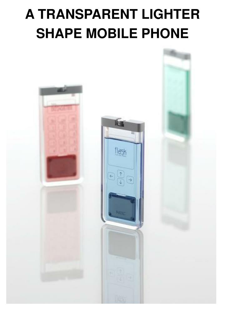 A TRANSPARENT LIGHTER SHAPE MOBILE PHONE