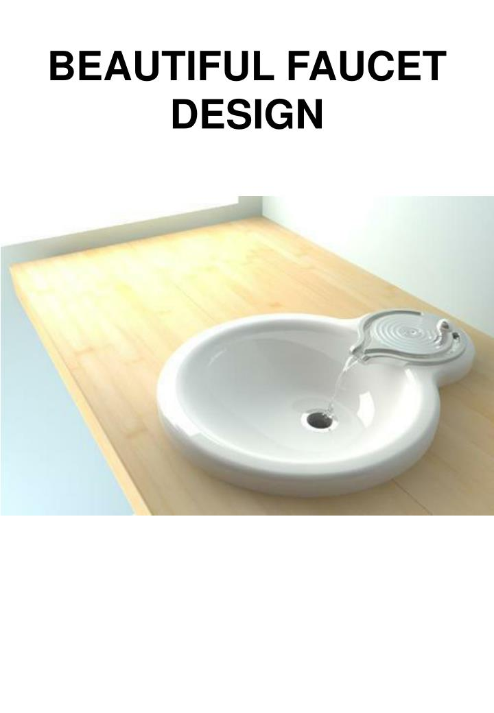 BEAUTIFUL FAUCET DESIGN