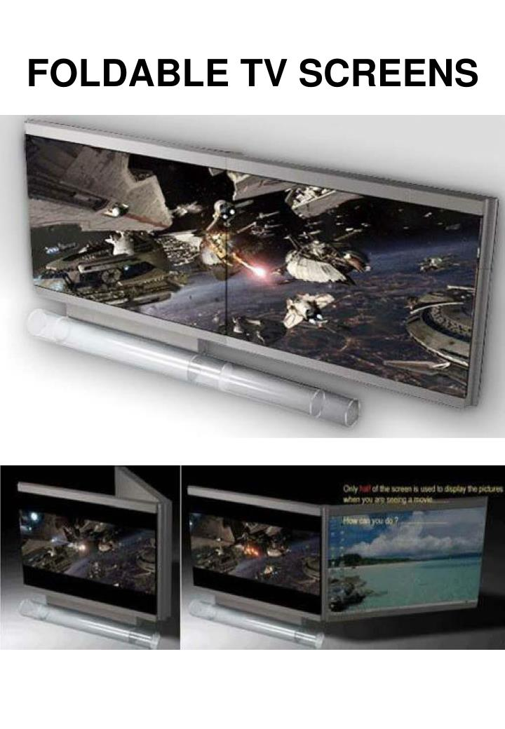 FOLDABLE TV SCREENS