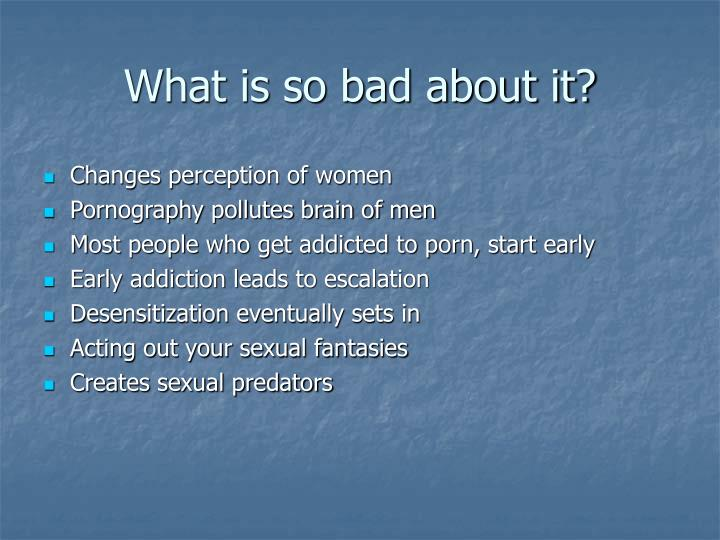 What is so bad about it?