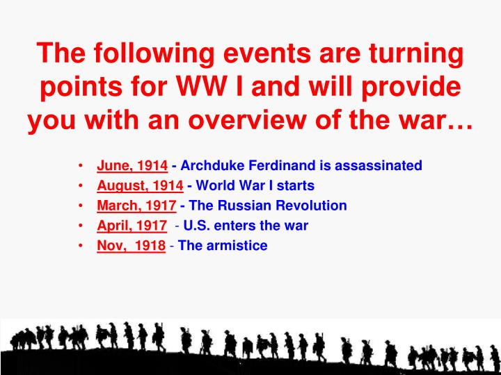 The following events are turning points for ww i and will provide you with an overview of the war