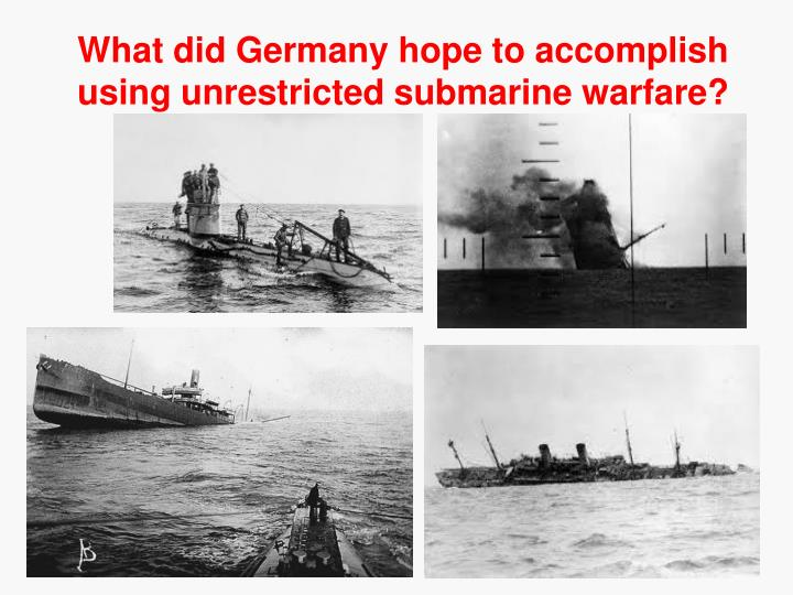 What did Germany hope to accomplish using unrestricted submarine warfare?