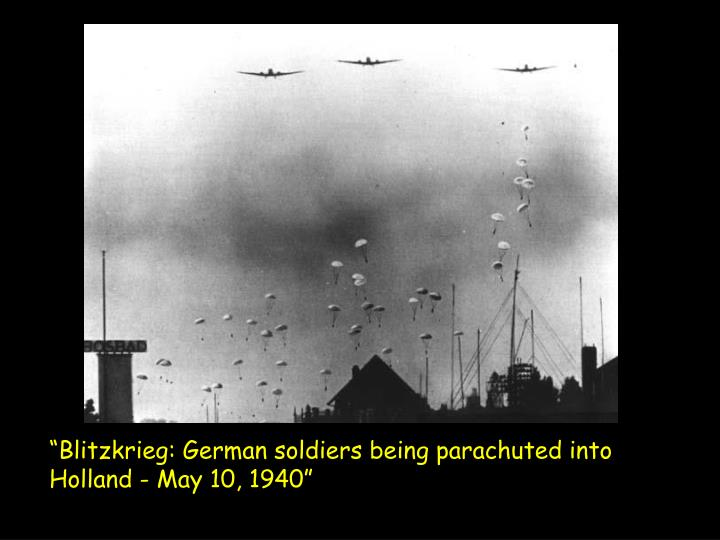 """Blitzkrieg: German soldiers being parachuted into Holland - May 10, 1940"""