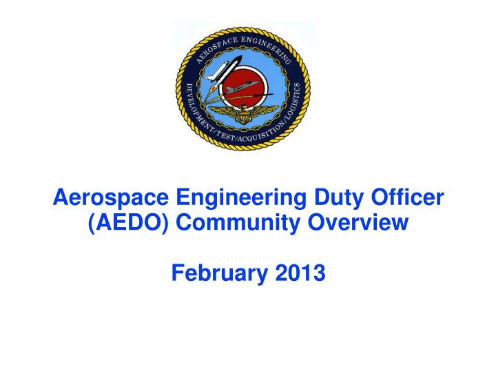 aerospace engineering duty officer aedo community overview february 2013 n.
