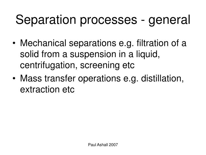 mass transfer and separation process Provides students with the fundamentals governing mass transfer and the principles governing a range of separation processes such as absorption, distillation, humidification, leaching, liquid extraction and adsorption students apply the knowledge to the design and evaluation of the separation.