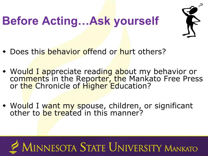 Before Acting…Ask yourself
