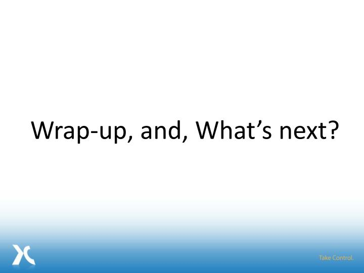 Wrap-up, and, What's next?