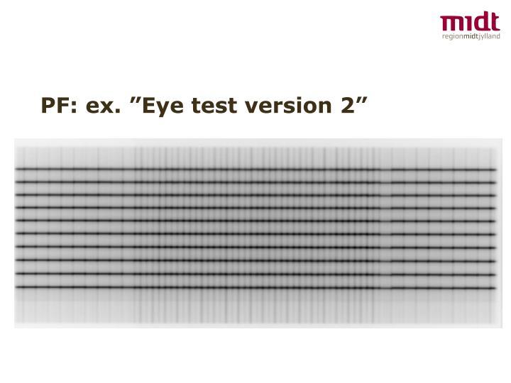 "PF: ex. ""Eye test version 2"""