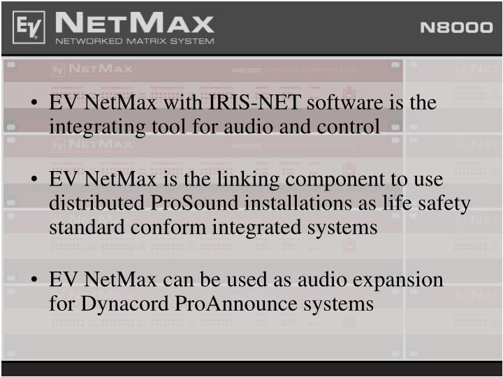 EV NetMax with IRIS-NET software is the integrating tool for audio and control