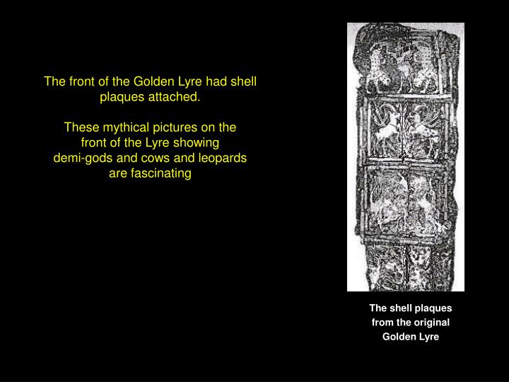 The front of the Golden Lyre had shell plaques attached.
