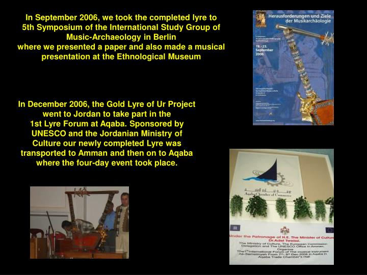In September 2006, we took the completed lyre to