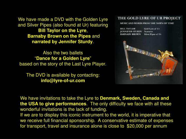 We have made a DVD with the Golden Lyre and Silver Pipes (also found at Ur) featuring