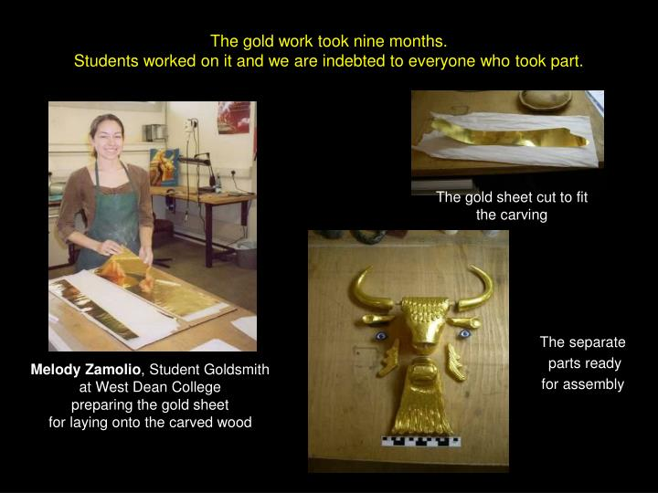 The gold work took nine months.