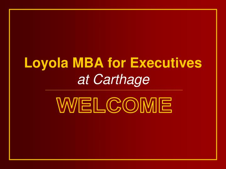 loyola mba for executives at carthage n.