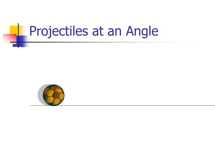 Projectiles at an angle1