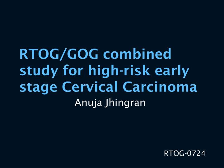 RTOG/GOG combined study for high-risk early stage Cervical Carcinoma