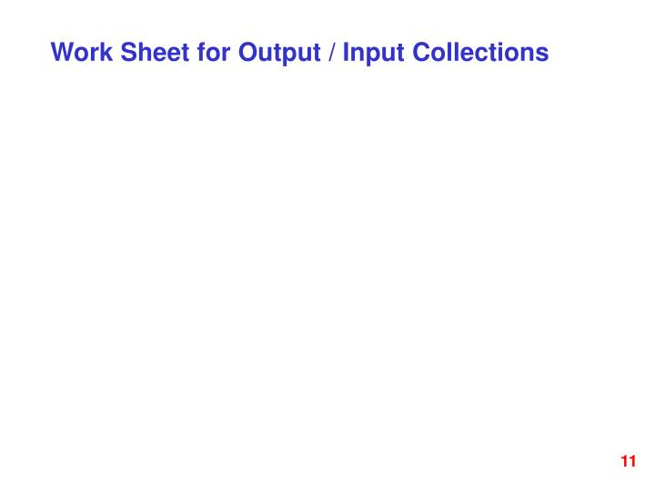 Work Sheet for Output / Input Collections