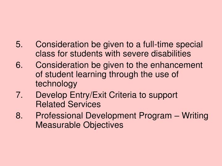 5. Consideration be given to a full-time special class for students with severe disabilities