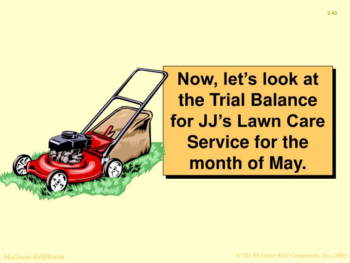 Now, let's look at the Trial Balance for JJ's Lawn Care Service for the month of May.