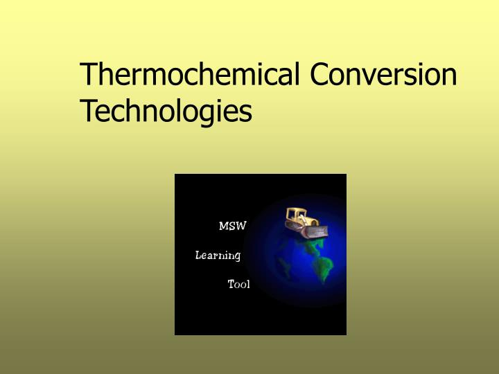 thermochemical conversion technologies n.
