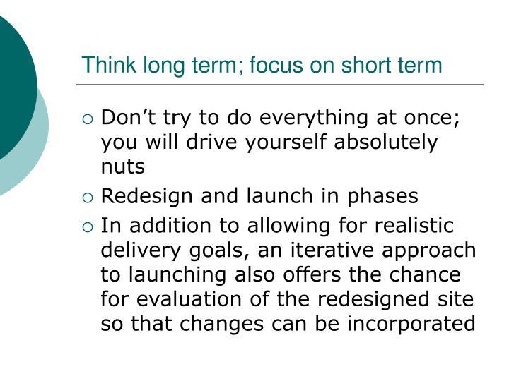 Think long term; focus on short term