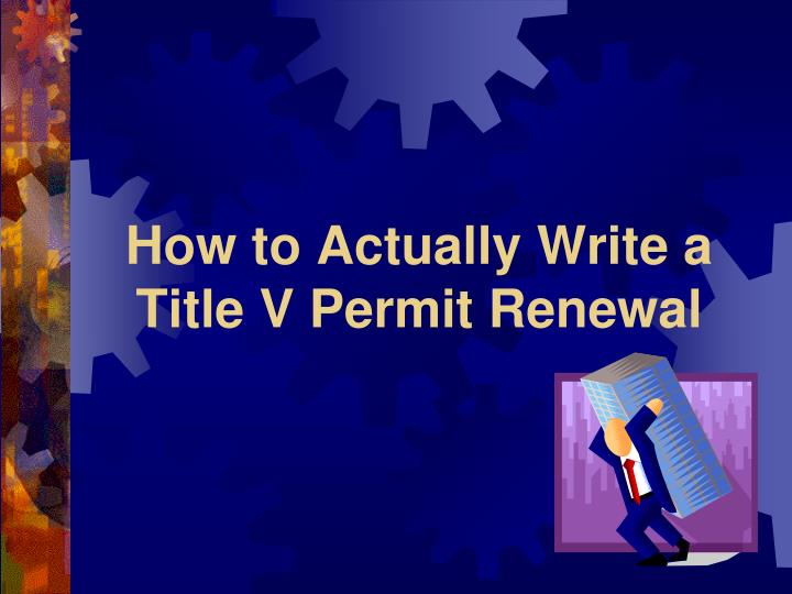 how to actually write a title v permit renewal n.