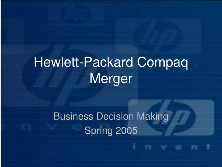 the development criticism support and subsequent success of the hp compaq merger Buying compaq hasn't paid off for hp's investors nearly three years after the merger, there is still no easy solution to hp's problems.