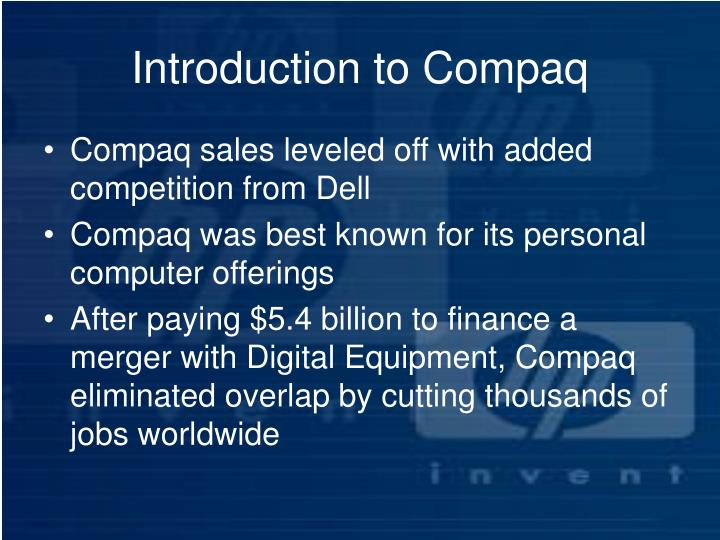 how hp compaq merger led to failure How hp compaq merger led to failure case analysis hewlett-packard-compaq:the merger decision group no 3 ninad nigam vivek sharma 16 31 abstract of case the spirit of case is primarily based on the issues related with potential acquisition of compaq by hp.