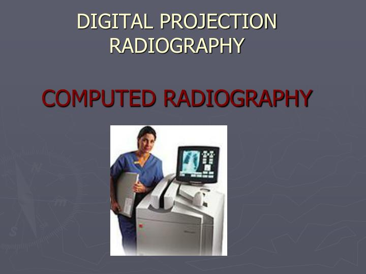 digital projection radiography computed radiography n.