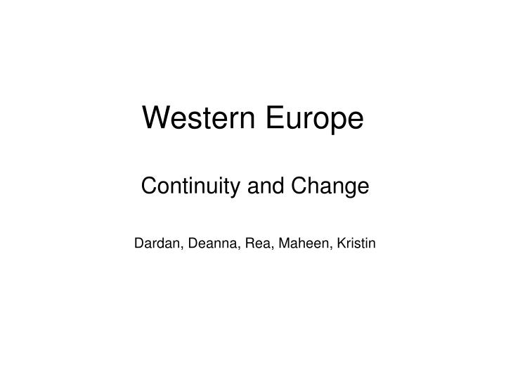 changes and continuities in western europe Western europe from 1450-1750 by amanda a 2/17/2011 0 comments many changes took place within western europe to make that evolution possible.