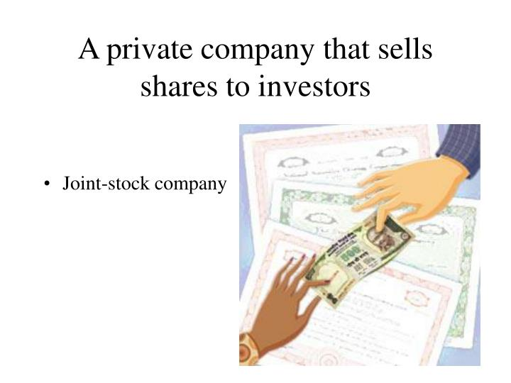 A private company that sells shares to investors