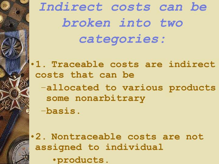 Indirect costs can be broken into two categories: