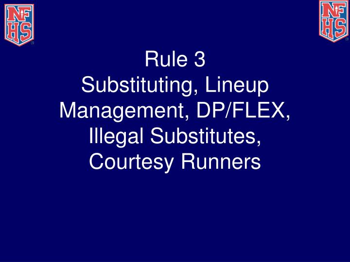 Rule 3 substituting lineup management dp flex illegal substitutes courtesy runners