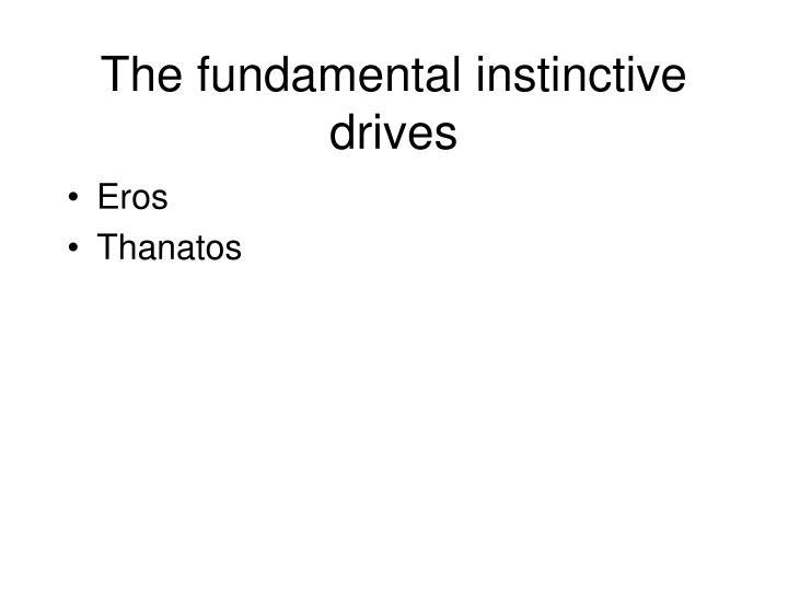The fundamental instinctive drives