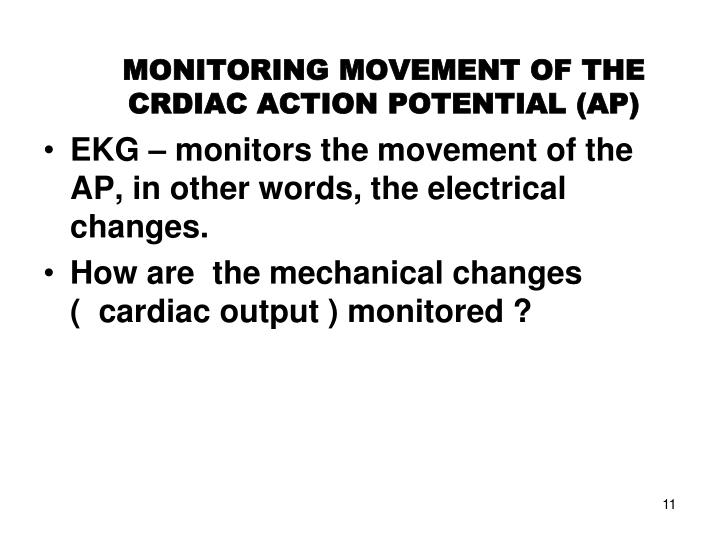 MONITORING MOVEMENT OF THE CRDIAC ACTION POTENTIAL (AP)