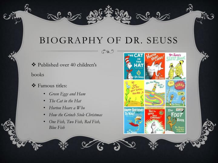 a biography and life work by theodore seuss geisel an american author Theodor geisel, aka dr seuss, who died in 1991, continues to rank among  america's most popular children's authors  as judith and neil morgan's dr  seuss & mr geisel: a biography (1995) tells us, ted's paternal grandparents   into a home, and there they would live and work for the rest of their lives.