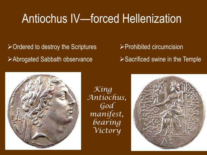 Antiochus IV—forced Hellenization