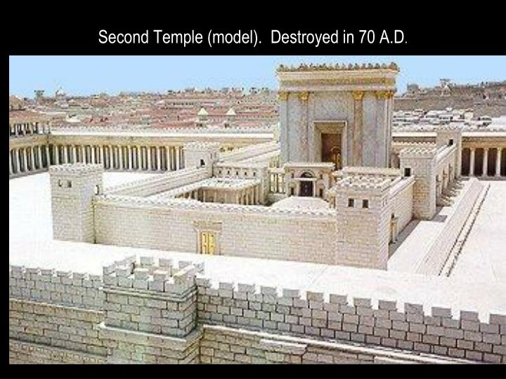 Second Temple (model).  Destroyed in 70 A.D