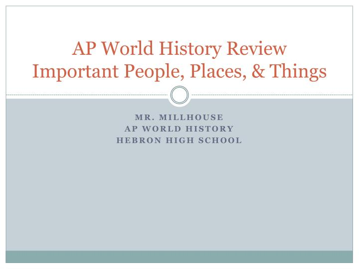 PPT - AP World History Review Important People, Places, & Things