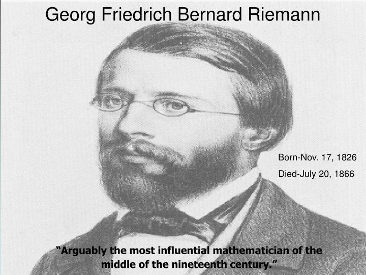 george friedrich bernard riemann According to our current on-line database, bernhard riemann has 2 students and 2224 descendants we welcome any additional information if you have additional information or corrections regarding this mathematician, please use the update form.
