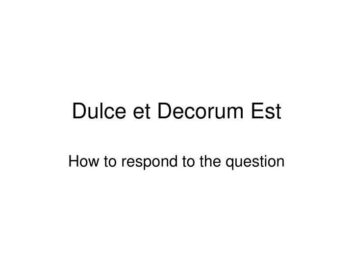 dulce et decurum est Dive deep into wilfred owen's dulce et decorum est with extended analysis, commentary, and discussion.