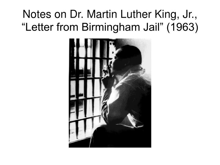 martin luther king jr letter from birmingham jail thesis statement Brendan erickson in the letter from birmingham jail by martin luther king, he uses logos and pathos to argue nonviolent protest movement is wise and timely thesis summary in his first point, martin luther king jr says that it is historical truth that groups with privileges often do not give those up by themselves.