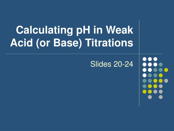 Calculating pH in Weak Acid (or Base) Titrations