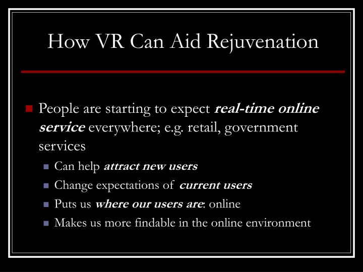 How VR Can Aid Rejuvenation