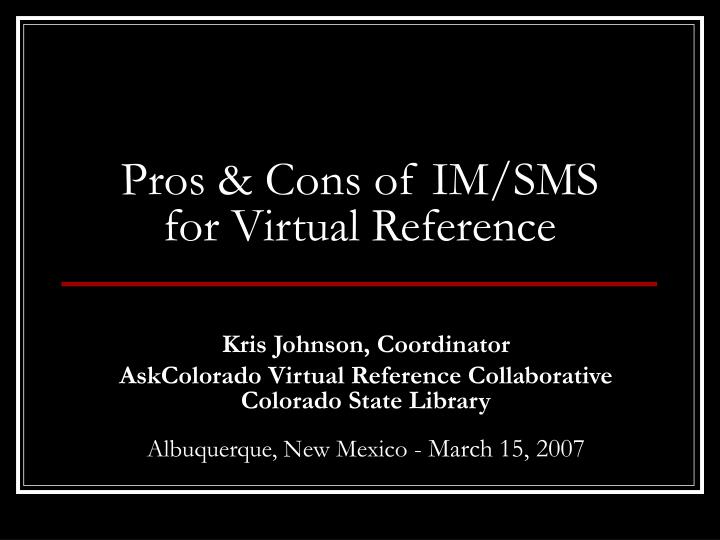 Pros cons of im sms for virtual reference