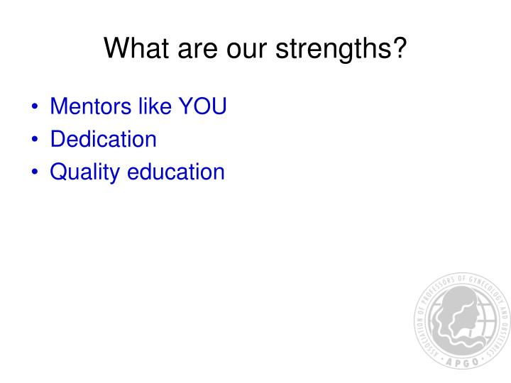 What are our strengths?