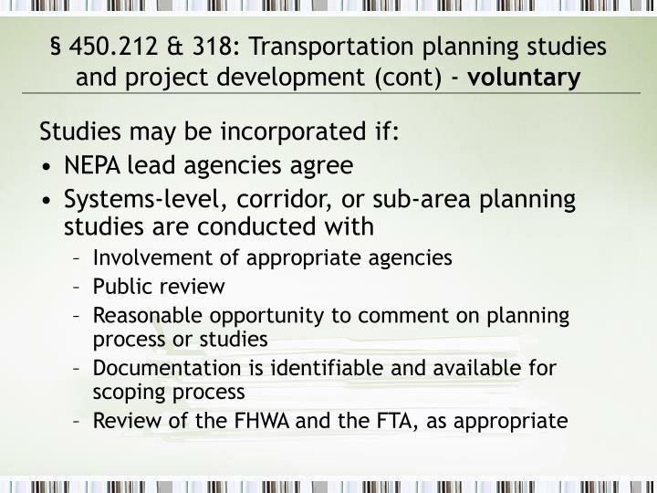 § 450.212 & 318: Transportation planning studies and project development (cont) -