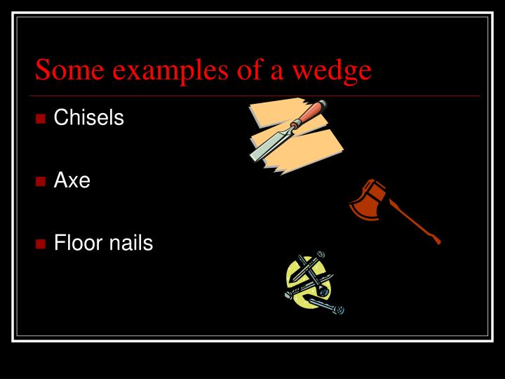 Some examples of a wedge