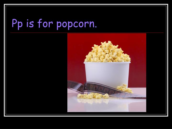 Pp is for popcorn