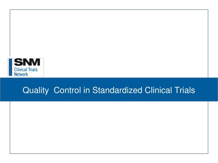 Quality control in standardized clinical trials
